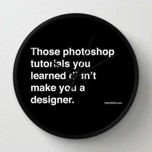 those photoshop tutorials you learned didn't make you a designer. Wall Clock by felipe tofani | Society6