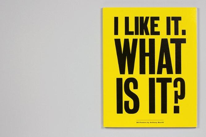 I Like it. What is it?é um livro-poster composto por 30 cartazes gráficos do Anthony Burrill. Cada um dos lados pode ser facilmente puxado para fora e, em seguida, pode ser pendurada. Na parte de trás de cada cartaz, há informações de fundo sobre os motivos por trás desse cartaz e sua história.