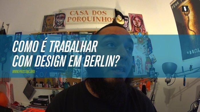 Como é trabalhar com design em Berlin?