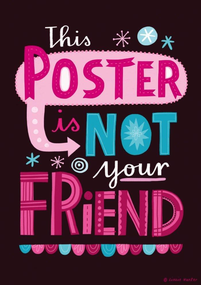 A série Uninspiring Posters foi o que me chamou atenção no trabalho daLinzie Hunter e fui obrigado a publicar esses posters aqui. Afinal, num mundo repleto de experimentos tipográficos repletos do que eu chamo de auto ajuda hipster, alguém precisava dizer que a vida não é daquele jeito.